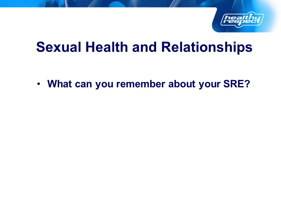 What can you remember about your SRE Sexual Health and Relationships