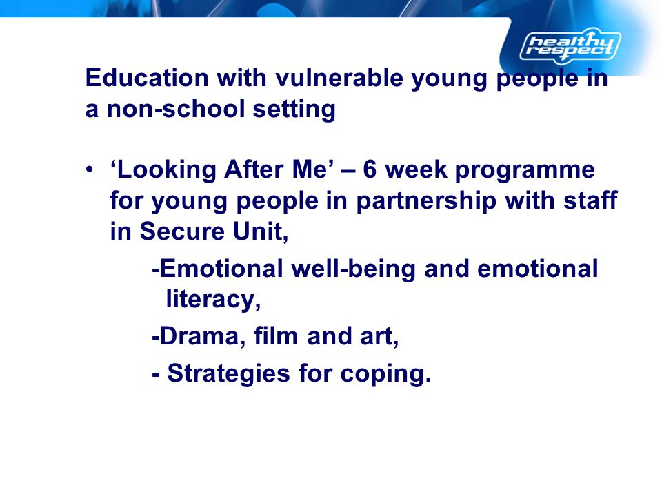 Education with vulnerable young people in a non-school setting 'Looking After Me' – 6 week programme for young people in partnership with staff in Sec