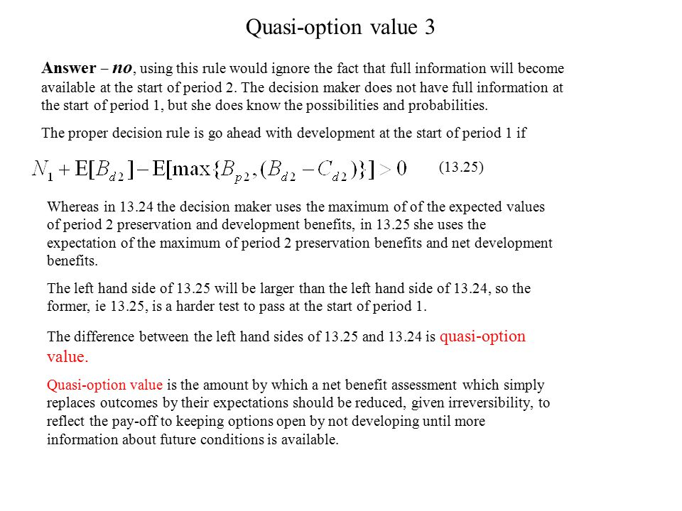 Quasi-option value 3 Answer – no, using this rule would ignore the fact that full information will become available at the start of period 2. The deci