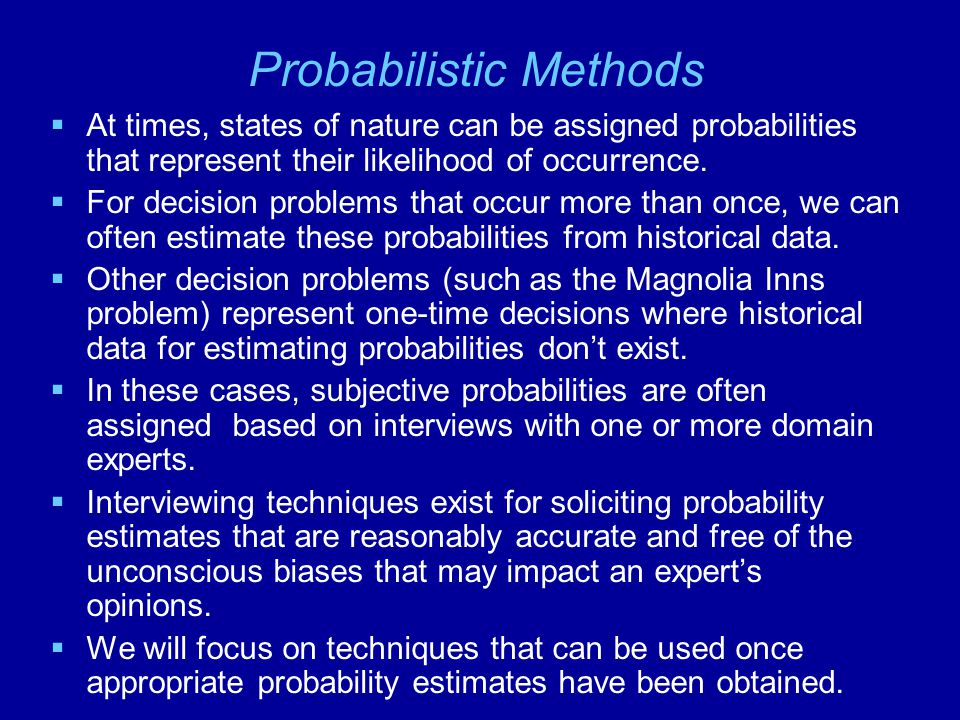 Probabilistic Methods  At times, states of nature can be assigned probabilities that represent their likelihood of occurrence.
