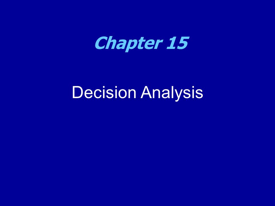 Introduction to Decision Analysis  Models help managers gain insight and understanding, but they can't make decisions.