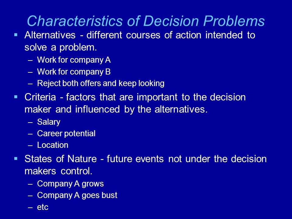 Multi-stage Decision Problems  Many problems involve a series of decisions  Example –Should you go out to dinner tonight.