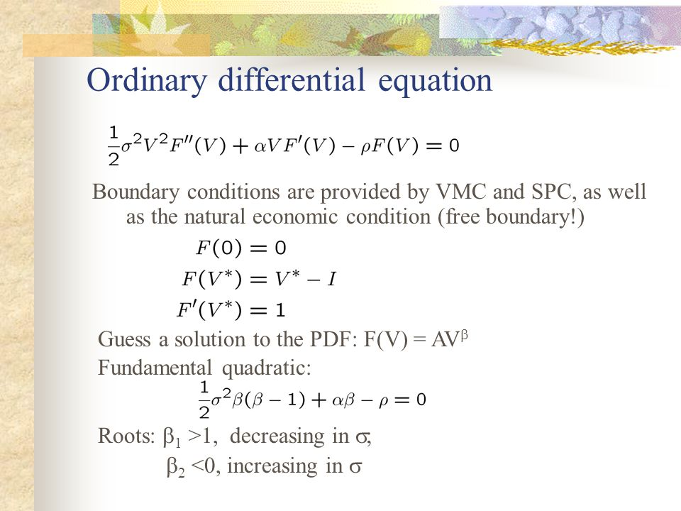 Ordinary differential equation Boundary conditions are provided by VMC and SPC, as well as the natural economic condition (free boundary!) Guess a sol