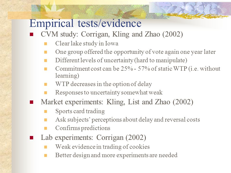 Empirical tests/evidence CVM study: Corrigan, Kling and Zhao (2002) Clear lake study in Iowa One group offered the opportunity of vote again one year