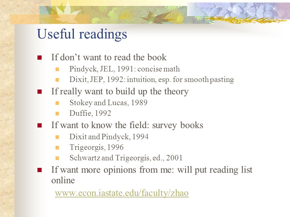 Useful readings If don't want to read the book Pindyck, JEL, 1991: concise math Dixit, JEP, 1992: intuition, esp.