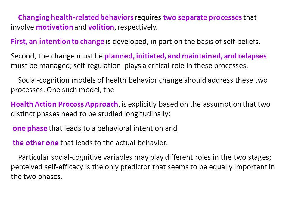 Motivation Phase Volition Phase Behavior Intentions Self-Efficacy Outcomeexpectancies RiskAwareness Self-Efficacy ActionPlanning H ealth A ction P rocess A pproach: A 2-Layer Model (Schwarzer, 1992) pre-intentional intentionalactional