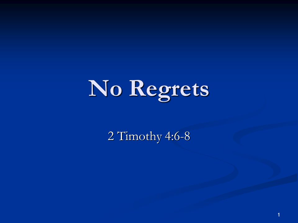 No Regrets 2 Timothy 4:6-8 1