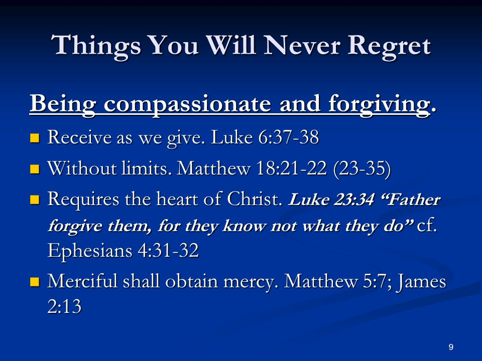 Things You Will Never Regret Being compassionate and forgiving.