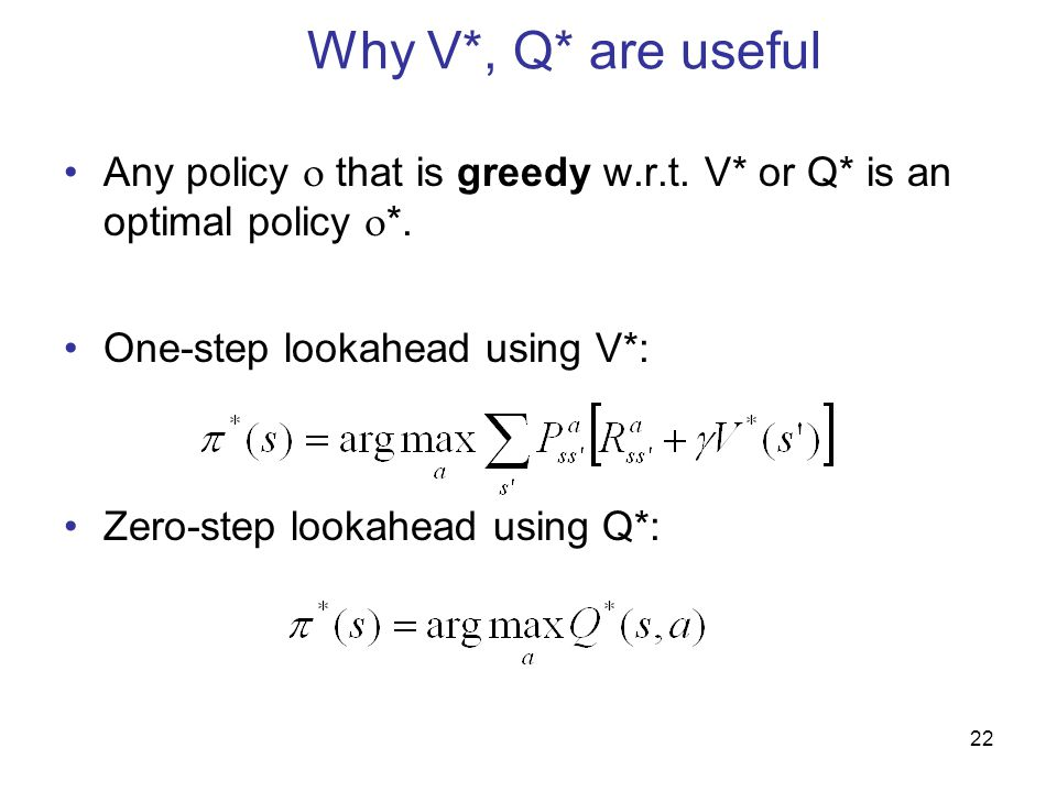 23 Two methods to solve for V*, Q* Policy improvement: given a policy , find a better policy  '.