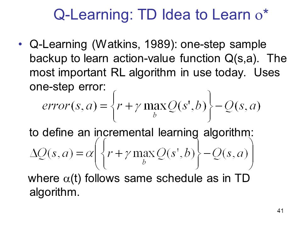 42 Nice properties of Q-learning Q guaranteed to converge to Q* w/probability 1.