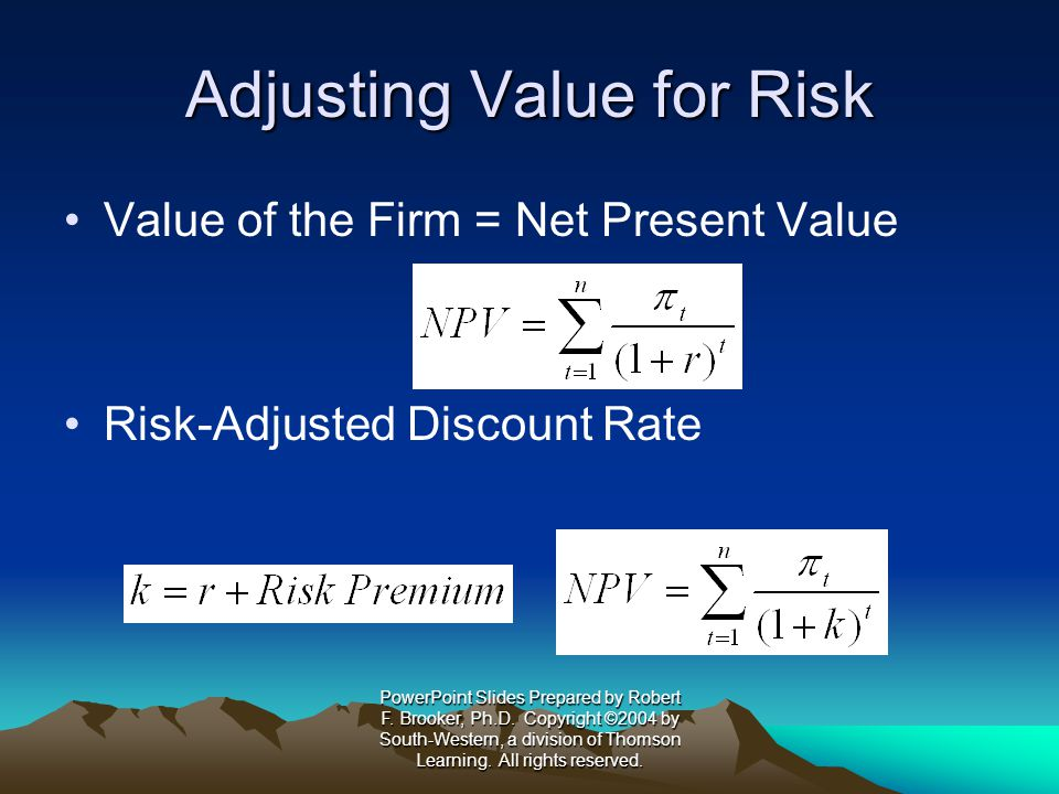 Value of the Firm = Net Present Value Risk-Adjusted Discount Rate Adjusting Value for Risk PowerPoint Slides Prepared by Robert F.