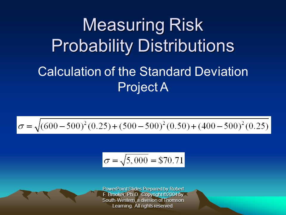 Measuring Risk Probability Distributions Calculation of the Standard Deviation Project B PowerPoint Slides Prepared by Robert F.