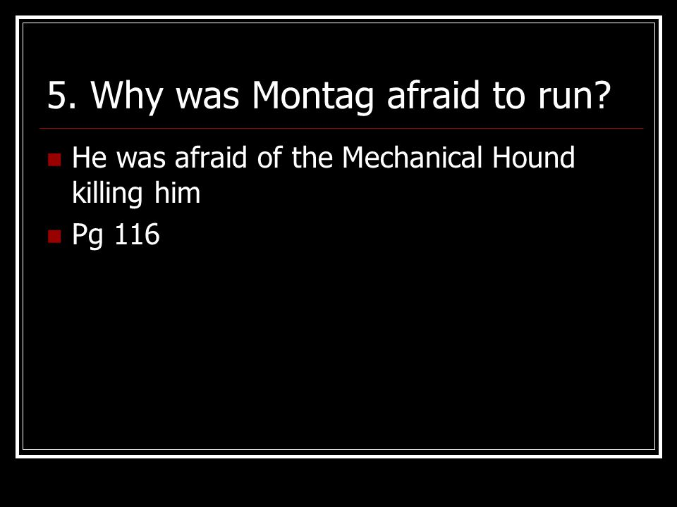 6.What did Beatty discover when he hit Montag.