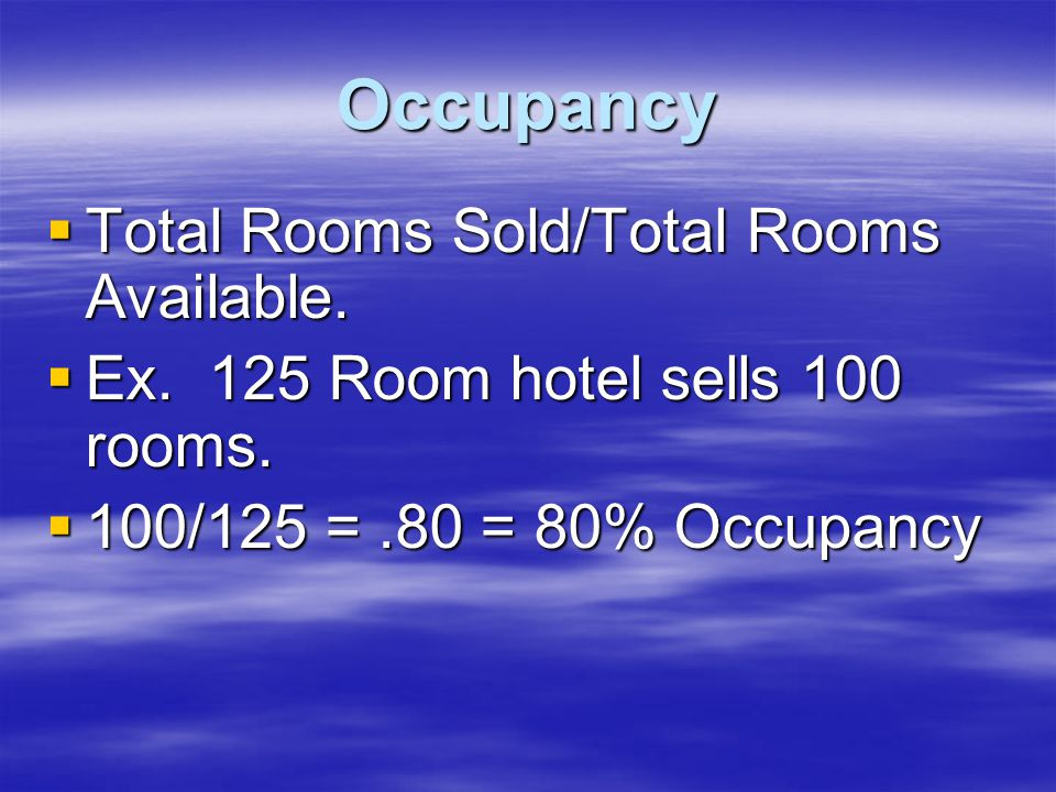 Occupancy  Total Rooms Sold/Total Rooms Available.