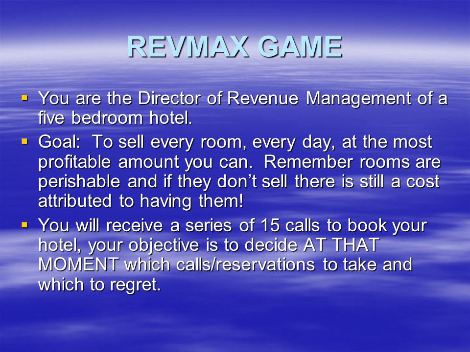 REVMAX GAME  You are the Director of Revenue Management of a five bedroom hotel.