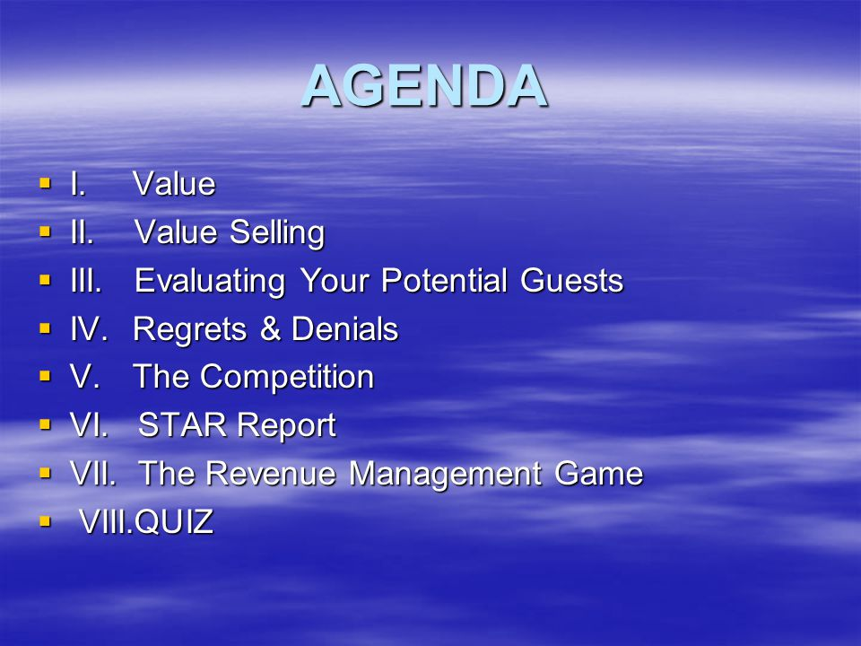 AGENDA  I. Value  II. Value Selling  III. Evaluating Your Potential Guests  IV.