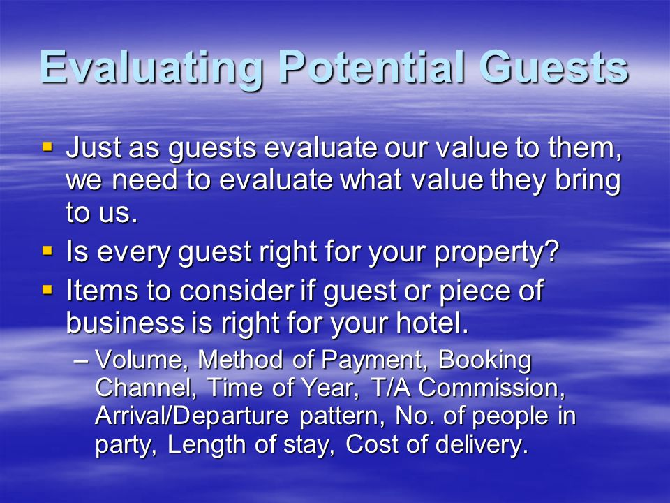 Evaluating Potential Guests  Just as guests evaluate our value to them, we need to evaluate what value they bring to us.