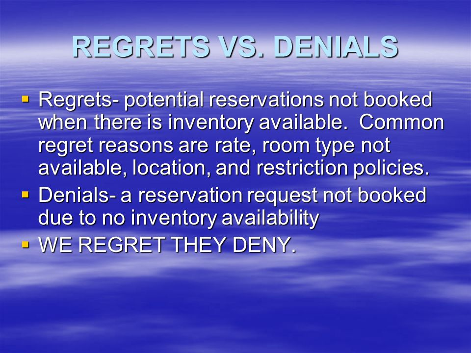 REGRETS VS.DENIALS  Regrets- potential reservations not booked when there is inventory available.