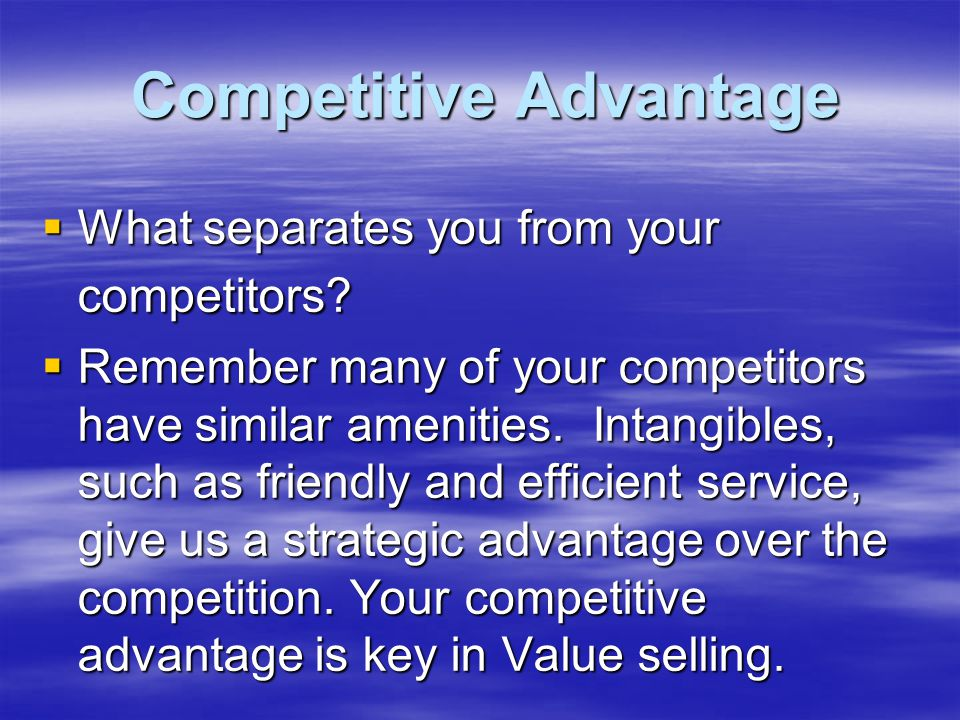 Competitive Advantage Competitive Advantage  What separates you from your competitors.