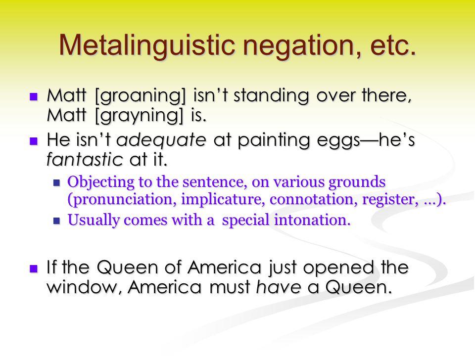 Metalinguistic negation, etc. Matt [groaning] isn't standing over there, Matt [grayning] is. Matt [groaning] isn't standing over there, Matt [grayning