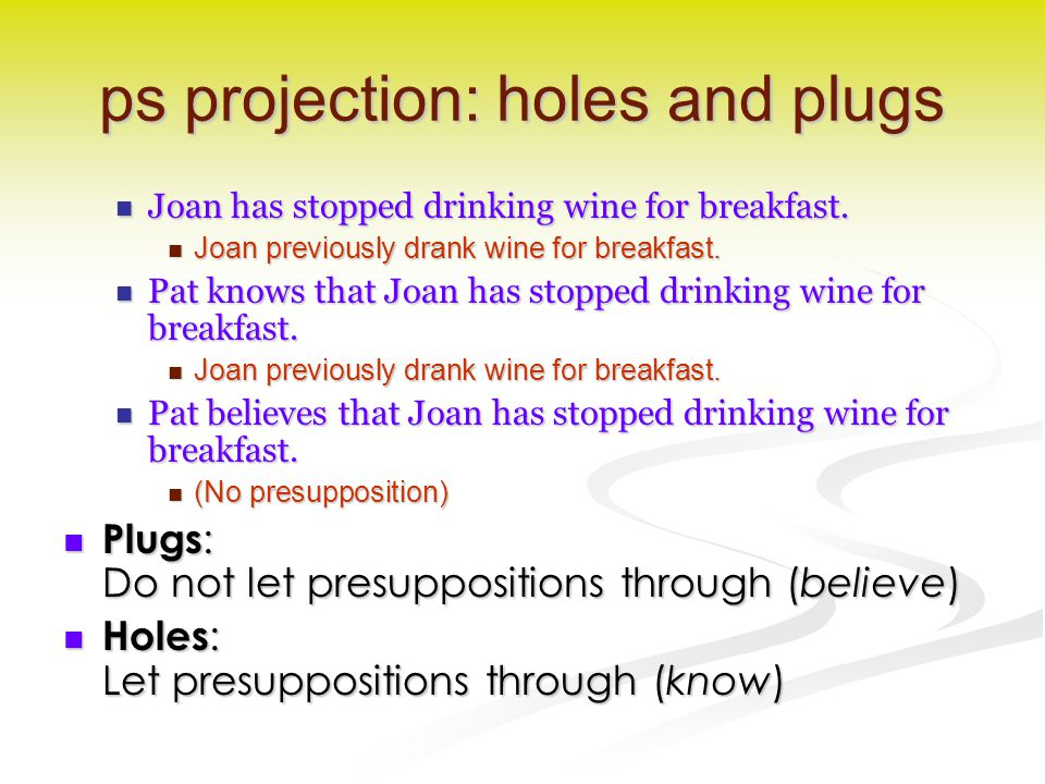 ps projection: holes and plugs Joan has stopped drinking wine for breakfast.