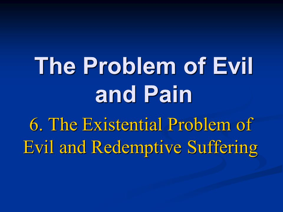 The Existential Problem of Evil Existential Existential: Existential: Of, relating to, or dealing with: Of, relating to, or dealing with: Our unique, individual existence.