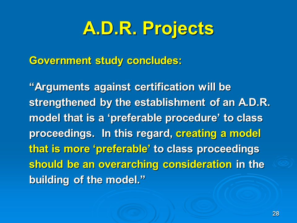 "28 A.D.R. Projects Government study concludes: ""Arguments against certification will be strengthened by the establishment of an A.D.R. model that is a"