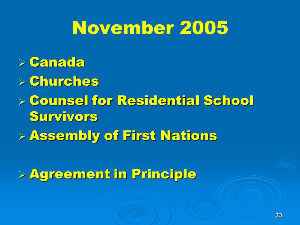 33 November 2005  Canada  Churches  Counsel for Residential School Survivors  Assembly of First Nations  Agreement in Principle