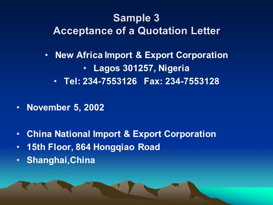 Sample 3 Acceptance of a Quotation Letter New Africa Import & Export Corporation Lagos 301257, Nigeria Tel: 234-7553126 Fax: 234-7553128 November 5, 2