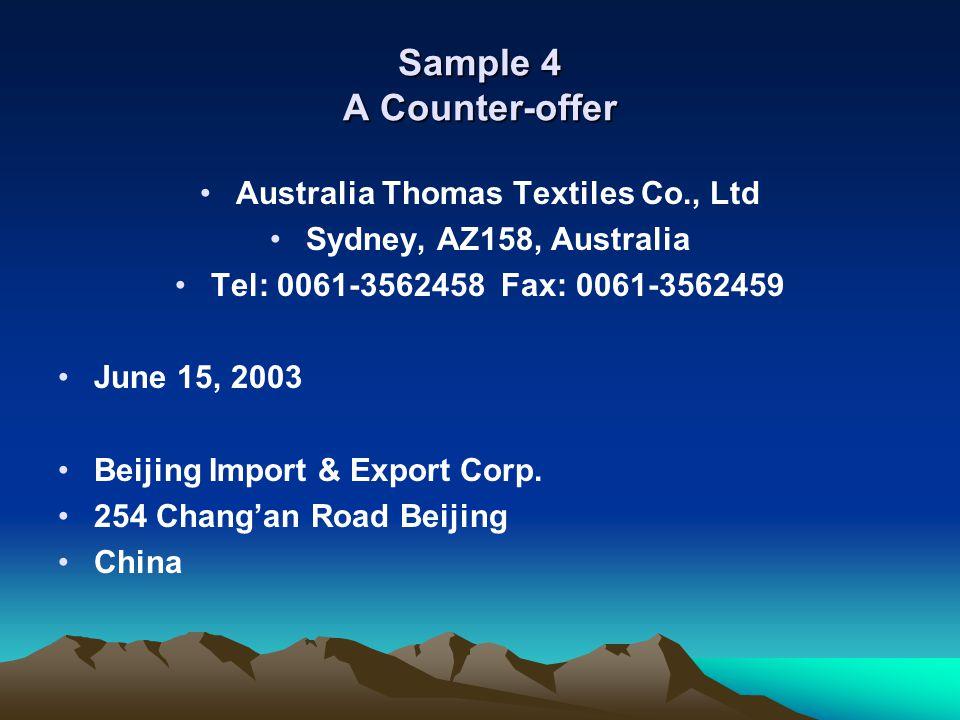 Sample 4 A Counter-offer Australia Thomas Textiles Co., Ltd Sydney, AZ158, Australia Tel: 0061-3562458 Fax: 0061-3562459 June 15, 2003 Beijing Import