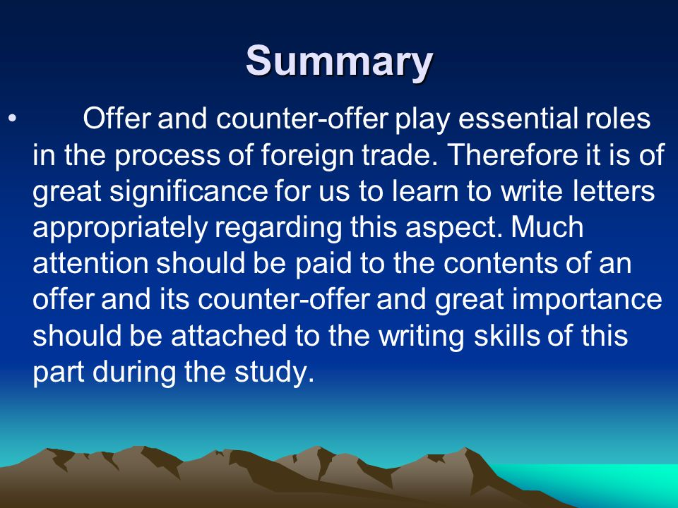 Summary Offer and counter-offer play essential roles in the process of foreign trade. Therefore it is of great significance for us to learn to write l