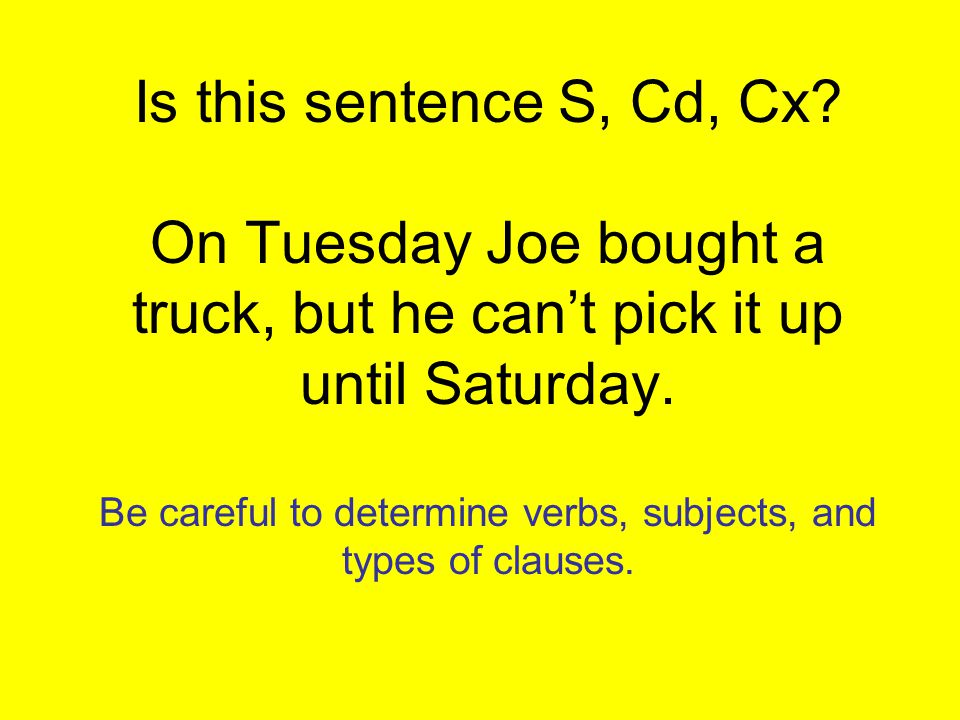 Is this sentence S, Cd, Cx. On Tuesday Joe bought a truck, but he can't pick it up until Saturday.