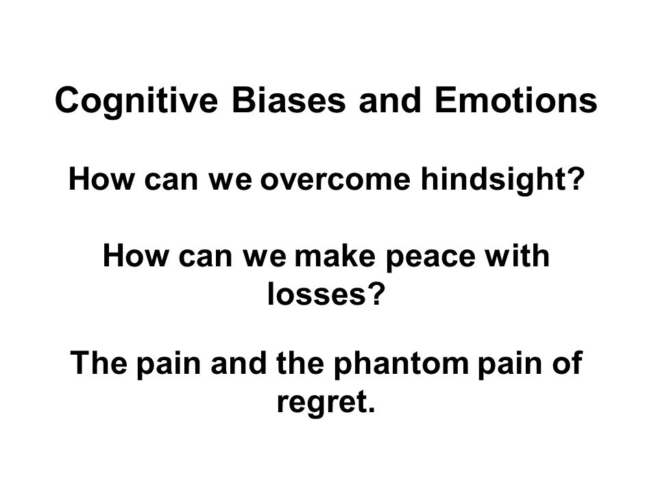 Cognitive Biases and Emotions How can we overcome hindsight.