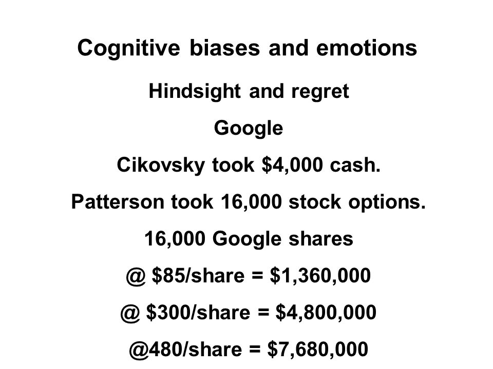 Cognitive biases and emotions Hindsight and regret Google Cikovsky took $4,000 cash.