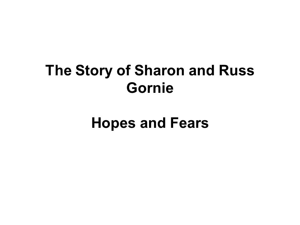 The Story of Sharon and Russ Gornie Hopes and Fears