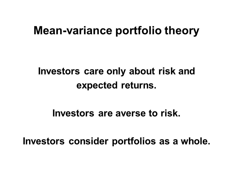 Mean-variance portfolio theory Investors care only about risk and expected returns.