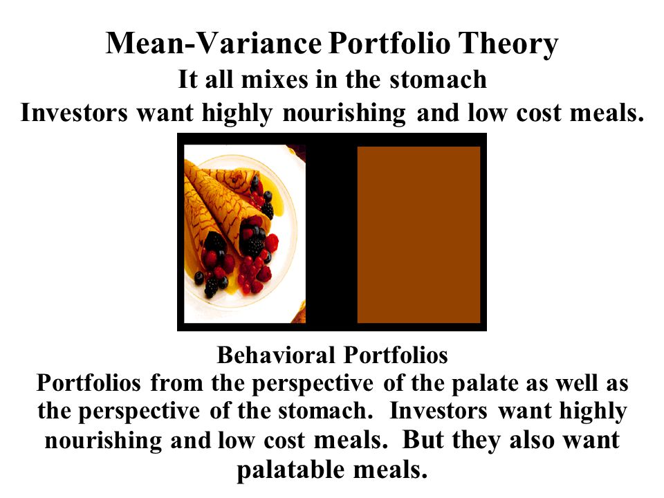 Mean-Variance Portfolio Theory It all mixes in the stomach Investors want highly nourishing and low cost meals.