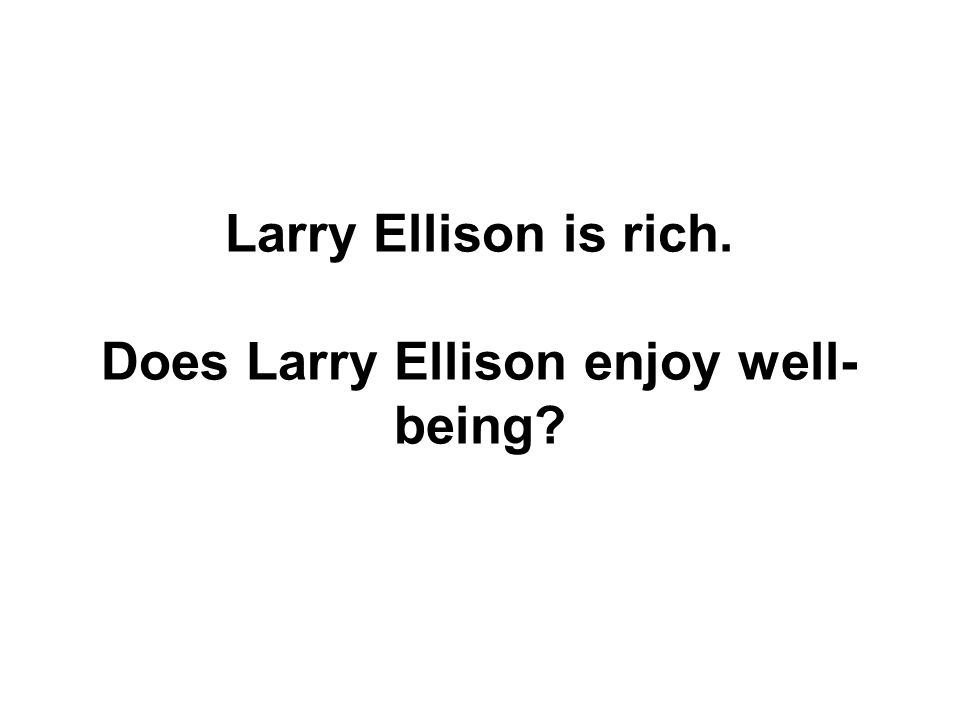 Larry Ellison is rich. Does Larry Ellison enjoy well- being