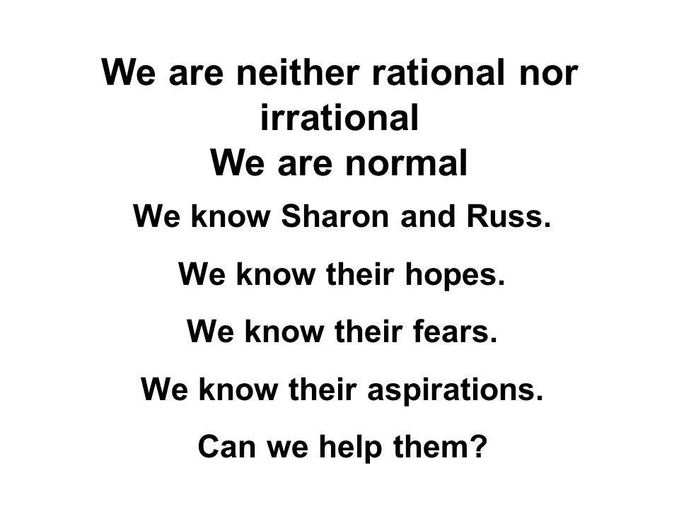 We are neither rational nor irrational We are normal We know Sharon and Russ.