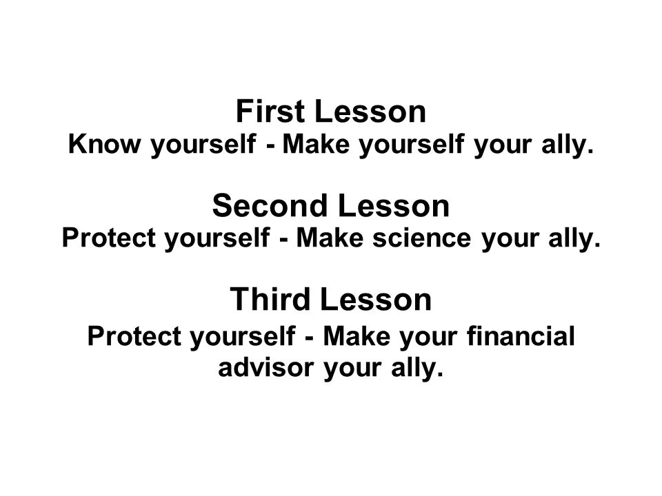 First Lesson Know yourself - Make yourself your ally.