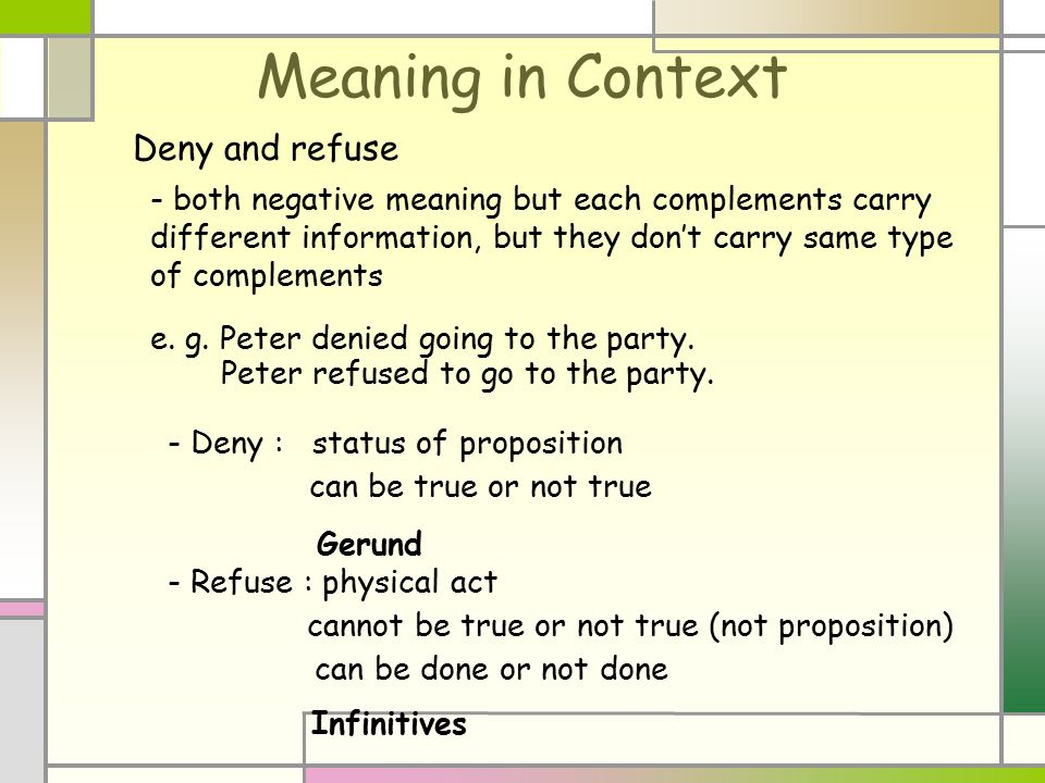 Deny and refuse - both negative meaning but each complements carry different information, but they don't carry same type of complements e. g. Peter de