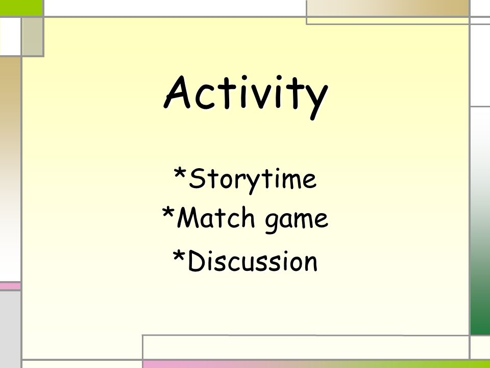 Activity*Storytime *Match game *Discussion