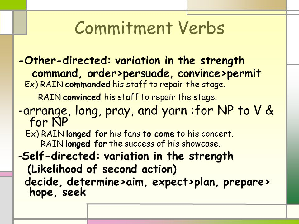 Commitment Verbs -Other-directed: variation in the strength command, order>persuade, convince>permit Ex) RAIN commanded his staff to repair the stage.