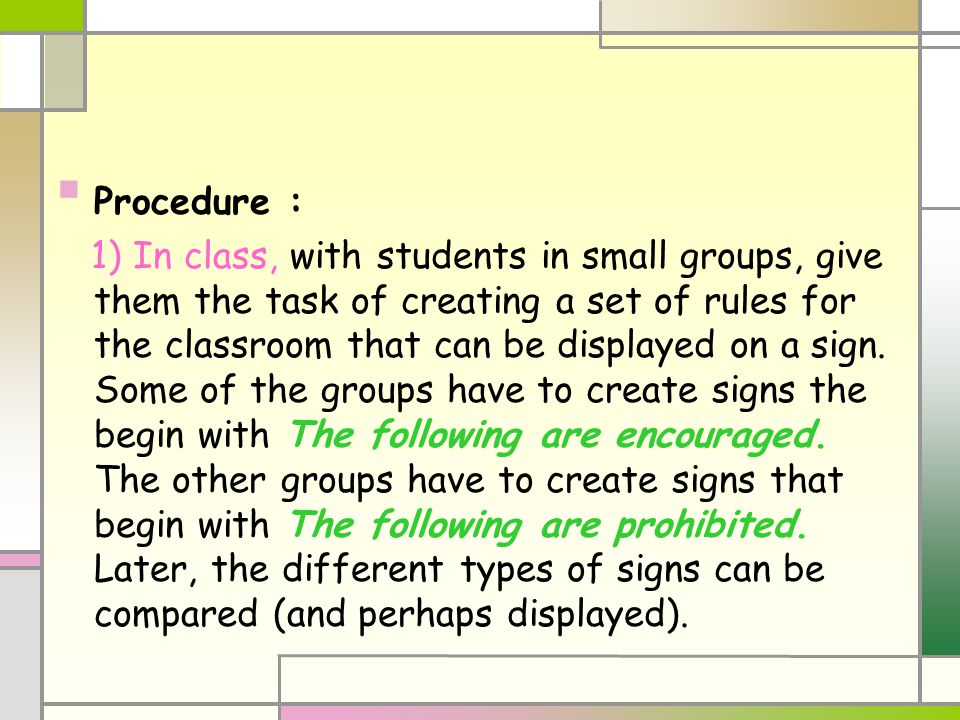 Procedure : 1) In class, with students in small groups, give them the task of creating a set of rules for the classroom that can be displayed on a sign.