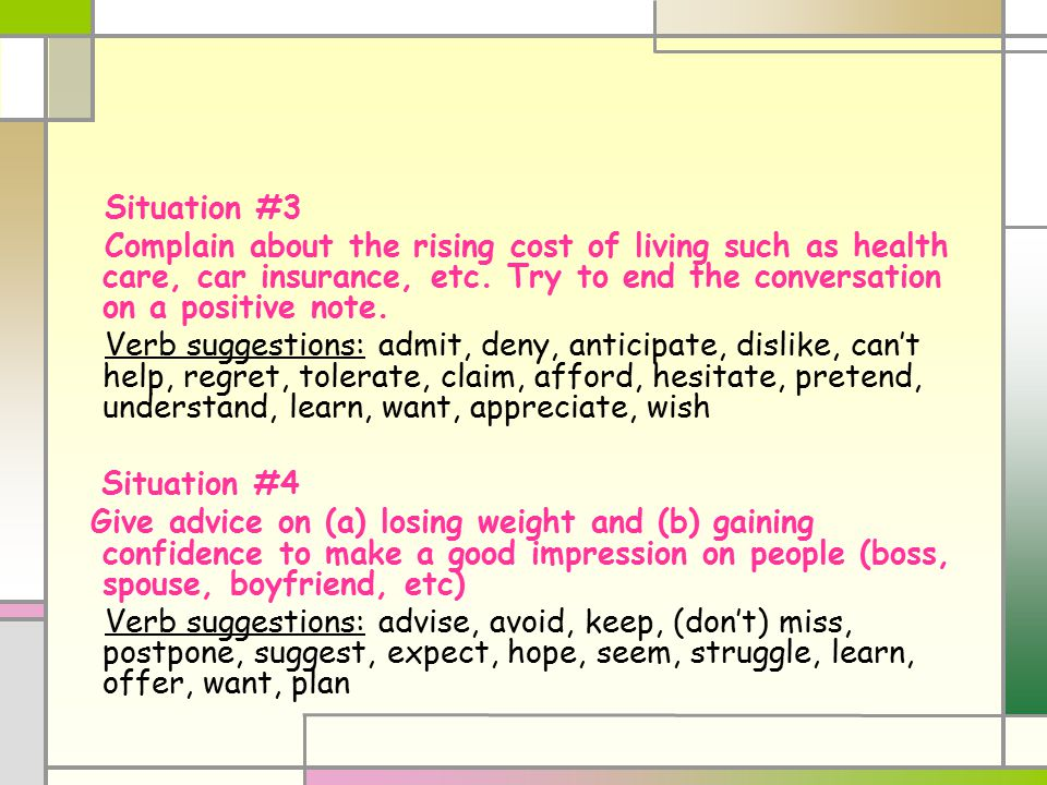 Situation #3 Complain about the rising cost of living such as health care, car insurance, etc. Try to end the conversation on a positive note. Verb su