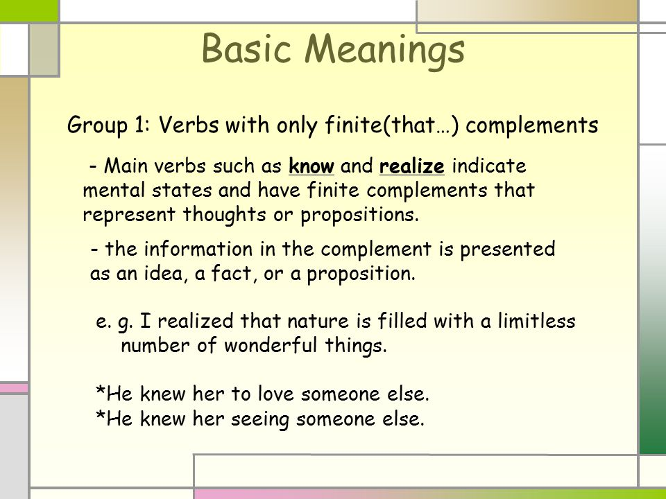Group 1: Verbs with only finite(that…) complements - Main verbs such as know and realize indicate mental states and have finite complements that repre