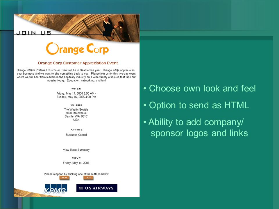 Choose own look and feel Option to send as HTML Ability to add company/ sponsor logos and links