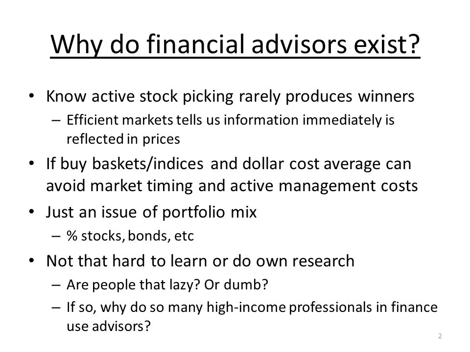 2 Why do financial advisors exist.
