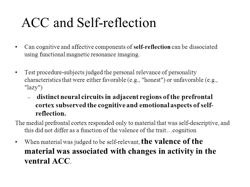 ACC and Self-reflection Can cognitive and affective components of self-reflection can be dissociated using functional magnetic resonance imaging.