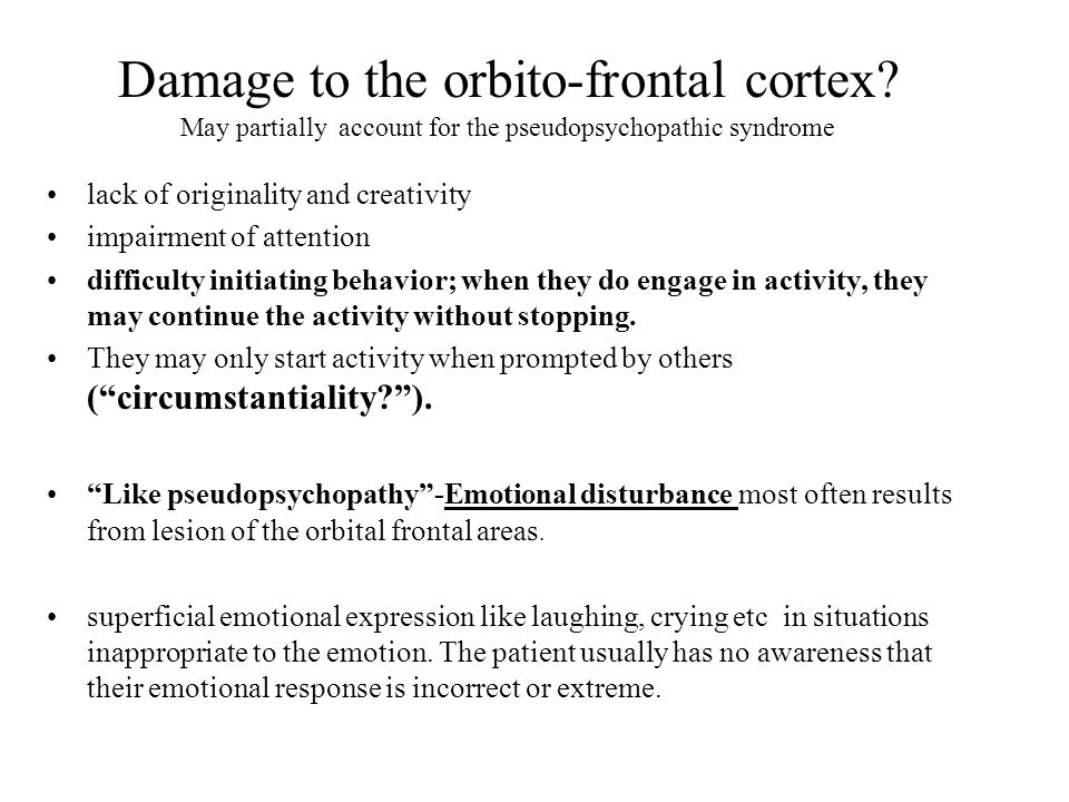 Damage to the orbito-frontal cortex.